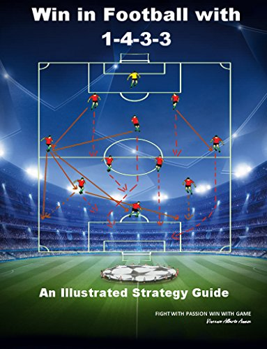 WIN IN FOOTBALL WITH 1-4-3-3: AN ILLUSTRATED STRATEGY GUIDE SYSTEM (English Edition)