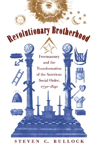 Revolutionary Brotherhood: Freemasonry and the Transformation of the American Social Order, 1730-1840 (Published for the Omohundro Institute of Early ... History and Culture, Williamsburg, Virginia)