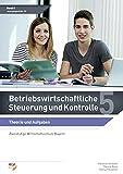 Betriebswirtschaftliche Steuerung und Kontrolle: Band 5 Theorie und Aufgaben (zweistufige Wirtschaftsschule Bayern)