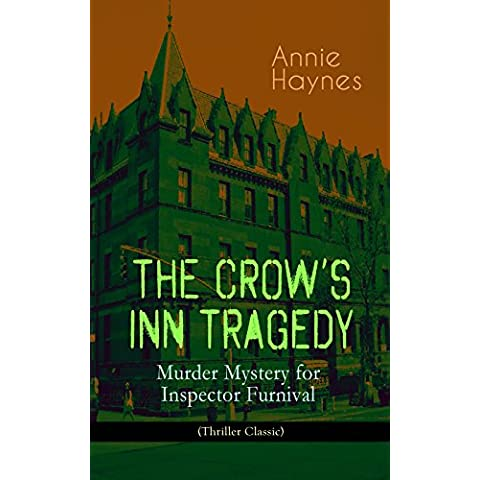 THE CROW'S INN TRAGEDY – Murder Mystery for Inspector Furnival (Thriller Classic): From the Renowned Author of The Bungalow Mystery, The Blue Diamond and ... Killed Charmian Karslake? (English