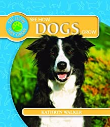 See How Dogs Grow (See How They Grow (Library)) by Kathryn Walker (2009-01-06)