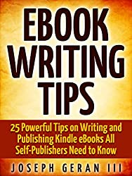 eBook Writing Tips: 25 Powerful Tips on Writing and Publishing Kindle eBooks All Self-Publishers Need to Know