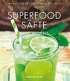 Superfood Säfte: 100 Rezepte für leckere Powersäfte (Saftkur, Saft Rezepte)
