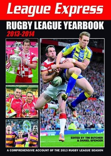 League Express Rugby League Yearbook 2013-2014: A Comprehensive Account of the 2013 Rugby League Season por Tim Butcher