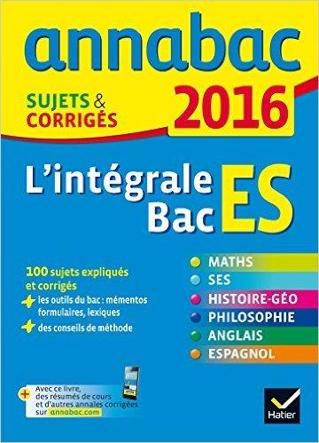 Annales Annabac 2016 L'intégrale Bac ES: sujets et corrigés en maths, SES, histoire-géographie, philosophie et langues de Collectif ( 2 septembre 2015 )