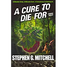 [(A Cure to Die for : A Medical Thriller)] [By (author) Stephen G Mitchell] published on (July, 2011)