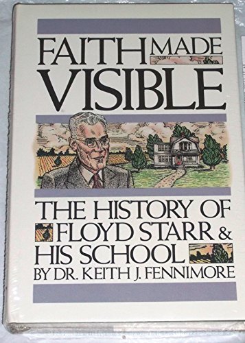 Faith Made Visible: The History of Floyd Starr and His School por Keith J. Fennimore