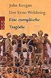 John Keegan: Der Erste Weltkrieg. Eine europäische Tragödie