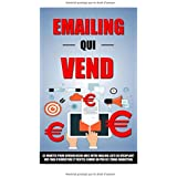 Emailing Qui Vend: 42 Minutes Pour Devenir Riche Avec Votre Mailing List En Décuplant Vos Taux D'Ouverture Et Ventes Comme Un Pro De L'Email Marketing.