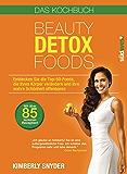 Beauty Detox Foods: Entdecken Sie die Top-50-Beauty-Foods, die Ihren Körper verändern und Ihre wahre Schönheit offenbaren. Kochbuch mit 85 Rezepten. (German Edition)