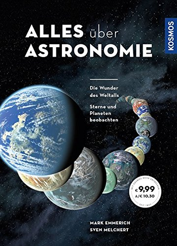 Alles über Astronomie: Die Wunder des Weltalls, Sterne und Planeten beobachten