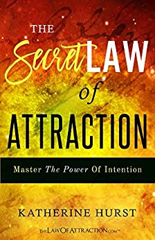The Secret Law of Attraction: Master the Power of Intention by [Hurst, Katherine]