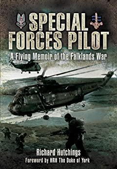 Special Forces Pilot: A Flying Memoir of the Falkland War by [Hutchings DSC, Colonel Richard]