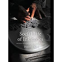 The Social Life of Inkstones: Artisans and Scholars in Early Qing China (A Study of the Weatherhead Easet Asian Institute of Columbia University) (English Edition)