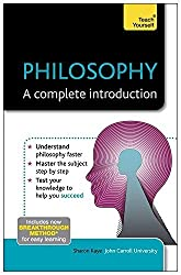 Philosophy: A Complete Introduction (Teach Yourself: Philosophy & Religion) by Sharon Kaye (2012-04-27)