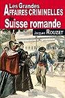 Les grandes affaires criminelles de Suisse romande par Rouzet