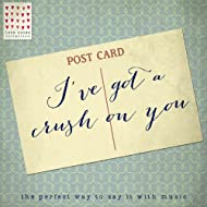 I've Got a Crush on You - Love Notes Collection