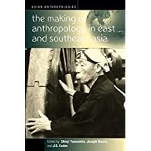The Making of Anthropology in East and Southeast Asia (Asian Anthropologies)