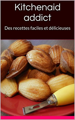 kitchenaid-addict-des-recettes-faciles-et-delicieuses-french-edition