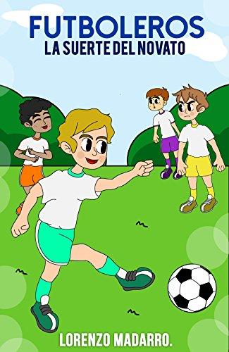Futboleros 4 La suerte del novato: A partir de 9 años por Lorenzo Madarro