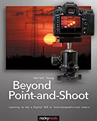 Beyond Point-and-Shoot: Learning to Use a Digital SLR or Interchangeable-Lens Camera by Darrell Young (2012-05-03)