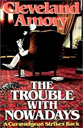 The Trouble with Nowadays: A Curmudgeon Strikes Back by Cleveland Amory (1981-05-12)