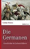 Die Germanen: Geschichte in Lebensbildern (marixwissen) - Ulrike Peters