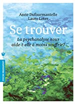 Se trouver - La psychanalyse nous aide-t-elle à moins souffrir ? de Anne Dufourmantelle