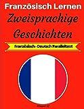 Französisch Lernen: Zweisprachige Geschichten (Französisch-Deutsch Paralleltext)