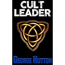 Cult Leader: Master Human Behavior And Leadership To Start Your Own Cult (English Edition)