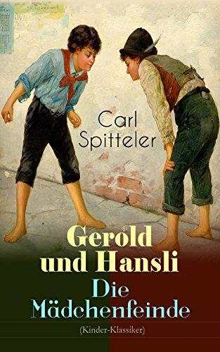 Gerold und Hansli - Die Mädchenfeinde (Kinder-Klassiker): Autobiografisches Kinderbuch des Literatur-Nobelpreisträgers Carl Spitteler