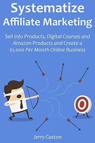 SYSTEMATIZE AFFILIATE MARKETING: Sell Info Products, Digital Courses and Amazon Products and Create a $1,000 Per Month Online Business (English Edition) Jerrys Fleece