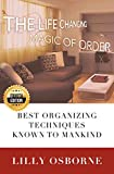 Organization: The Life Changing Magic of Order - Best organizing techniques known to mankind - 4TH EDITION (Stress Free, Zen Philosophy, Feng Shui, Declutter, Minimalism, Home Organization, Cleaning)