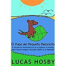 El Viaje del Pequeño Ratoncito: El Ratoncito Aventurero se va a Explorar el Mundo, Hace Nuevos Amigos y Descubre Quién es en Realidad (Spanish Edition)