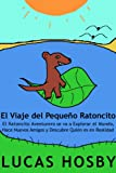 Libros Descargar en linea El Viaje del Pequeno Ratoncito El Ratoncito Aventurero se va a Explorar el Mundo Hace Nuevos Amigos y Descubre Quien es en Realidad (PDF y EPUB) Espanol Gratis