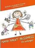 Mama macht Business: Wo anfangen? (Mompreneur Reihe 1)