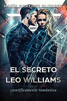 El secreto de Leo Williams: científicamente romántica (Spanish Edition) by [Martinez Olivares, Maria]
