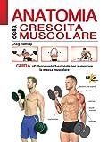 Anatomia della crescita muscolare. Guida all'allenamento funzionale per aumentare la massa muscolare. Ediz. illustrata
