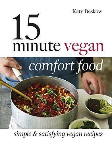 15 Minute Vegan Comfort Food: Simple & satisfying vegan recipes