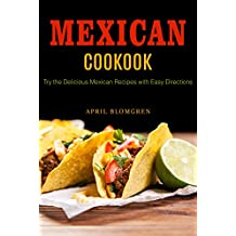 Mexican Cookbook: Try the Delicious Mexican Recipes with Easy Directions (English Edition)