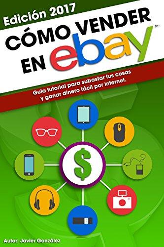 como-vender-en-ebay-guia-tutorial-para-subastar-tus-cosas-y-ganar-dinero-facil-por-internet-ganar-di