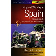 Living Working In Spain 2e: The complete guide to a successful short or long-term stay: How to Prepare for a Successful Visit, Be It Short, Long-term or Forever (Living & Working Abroad) by Robert Richards (1998-11-01)