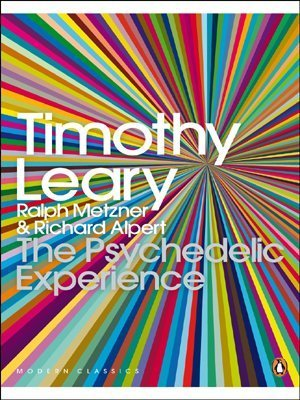 The Psychedelic Experience: A Manual Based on the Tibetan Book of the Dead (Penguin Modern Classics) by Leary, Timothy, Metzner, Ralph, Alpert, Richard (2008) Paperback