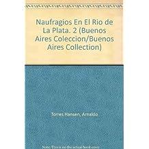 2: Naufragio En El Rio De La Plata/shipwreaks In The Silver River (Buenos Aires coleccion/Buenos Aires Collection)