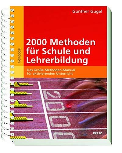 2000 Methoden für Schule und Lehrerbildung: Das Große Methoden-Manual für aktivierenden Unterricht