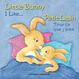 Little Bunny - I Like... , Petit-Lapin - Tout ce que j'aime: Picture book English-French (bilingual) 2+ years: Volume 2 (Little Bunny - Petit-Lapin - Picture book English-French (bilingual))
