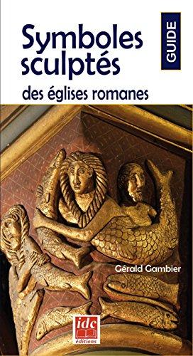Symboles Sculptes Dans les Églises Romanes par Gambier Gerald