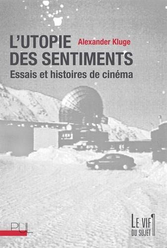 L'utopie des sentiments : Essais et histoires de cinéma par Alexander Kluge