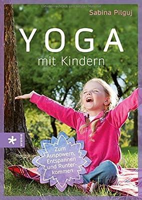 Yoga mit Kindern: Zum Auspowern, Entspannen und Runterkommen
