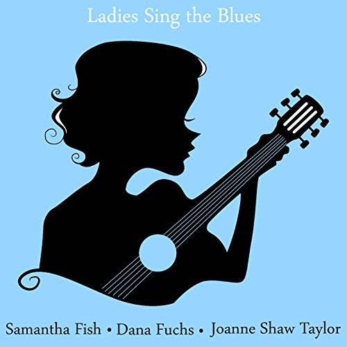 ladies-sing-the-blues-the-best-of-samantha-fish-dana-fuchs-and-joanne-shaw-taylor
